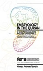 Embryology in the Qur an A SCIENTIFIC LINGUISTIC ANALYSIS OF CHAPTER 23 WITH RESPONSES TO HISTORICAL SCIENTIFIC POPULAR CONTENTIONS